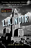 L.A. Noir: The Struggle for the Soul of Americas Most Seductive City