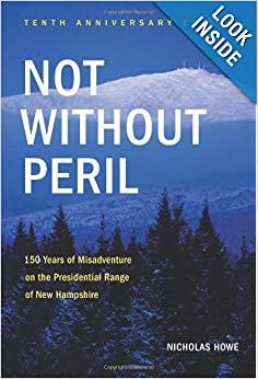 Not Without Peril, Tenth Anniversary Edition: 150 Years of Misadventure on the Presidential Range of New... by Nicholas Howe