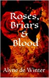 Roses, Briars and Blood: A Gothic Re-telling of Grimms' 'Briar Rose' (Gothic Faery Tales)