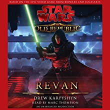 Star Wars: The Old Republic: Revan Audiobook by Drew Karpyshyn Narrated by Marc Thompson