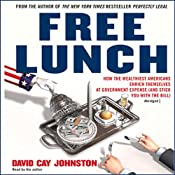 Free Lunch: How the Wealthiest Americans Enrich Themselves at Government Expense | [David Cay Johnston]