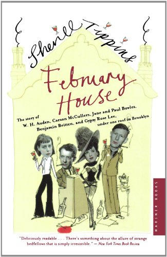 February House: The Story of W.H. Auden, Carson McCullers, Jane and Paul Bowles, Benjamin Britten, and Gypsy Rose Lee Under One Roof in Brooklyn