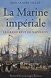 echange, troc Jean-Claude Gillet - La Marine impériale : Le grand rêve de Napoléon