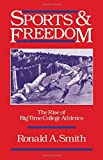 Sports and Freedom: The Rise of Big-Time College Athletics (Sports and History)