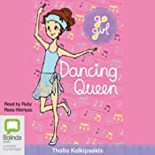 Dancing Queen: Go Girl!, Book 7 | [Thalia Kalkipsakis]