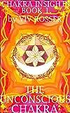 Chakra Insights (Book 1) The Unconscious Chakra