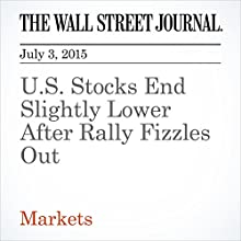 U.S. Stocks End Slightly Lower After Rally Fizzles Out (       UNABRIDGED) by Dan Strumpf, Saumya Vaishampayan Narrated by Ken Borgers