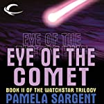Eye of the Comet: Watchstar Trilogy, Book 2 (       UNABRIDGED) by Pamela Sargent Narrated by Angele Masters