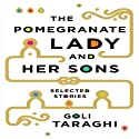 The Pomegranate Lady and Her Sons: Selected Stories (       UNABRIDGED) by Goli Taraghi, Sara Khalili (translator) Narrated by Lameece Issaq