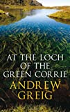 Andrew Greig At the Loch of the Green Corrie