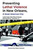 img - for Preventing Lethal Violence in New Orleans, A Great American City book / textbook / text book