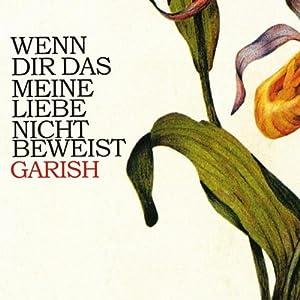 GARISH - Wenn Dir Das Meine Liebe Nicht Beweist - Amazon.com Music