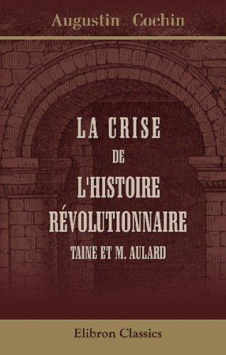 La Crise de l'histoire révolutionnaire: Taine et M. Aulard