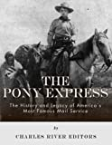 The Pony Express: The History and Legacy of Americas Most Famous Mail Service