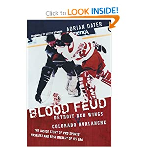 Blood Feud: Detroit Red Wings v. Colorado Avalanche: The Inside Story of Pro Sports' Nastiest and Best Rivalry... by