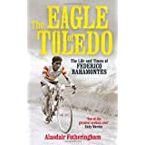 The Eagle of Toledo: The Life and Times of Federico Bahamontesby Alasdair Fotheringham