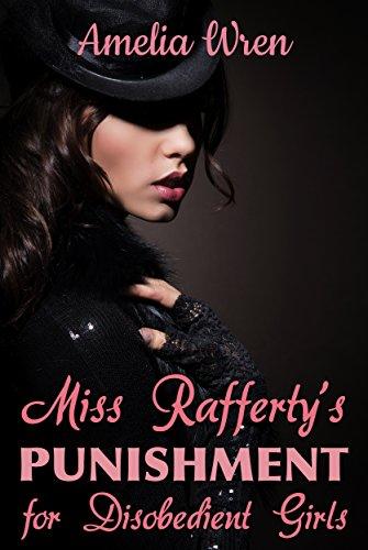 Miss Rafferty's Punishment for Disobedient Girls PDF