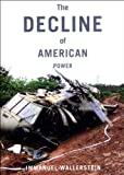 The Decline of American Power: The U.S. in a Chaotic World (1565847997) by Wallerstein, Immanuel