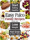 img - for Easy Paleo Family Recipes: Start Eating Healthy & Lose Weight And Feel Great In Only 7 days book / textbook / text book