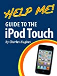 Help Me! Guide to the iPod Touch: Ste...