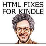HTML Fixes for Kindle: Advanced Self Publishing for Kindle Books, or Tips on Tinkering with HTML from Microsoft Word or Anything Else So Your Ebook Looks as Good as It Can (New Self Publishing)