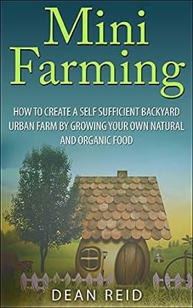 mini farming how to create a self sufficient backyard