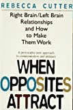 img - for When Opposites Attract: Right Brain/Left Brain Relationships and How to Make Them Work Paperback - July 1, 1995 book / textbook / text book
