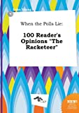 When the Polls Lie: 100 Readers Opinions &quot;The Racketeer&quot;