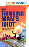 The Thinking Man's Idiot: The Wit and Wisdom of Boris Johnson