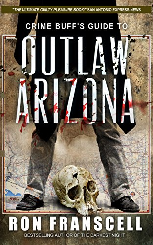 Crime Buff's Guide to Outlaw Arizona (Crime Buff's Guides Book 6)