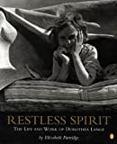 Restless Spirit: The Life And Work Of Dorothea Lange (Turtleback School & Library Binding Edition) (0613444116) by Partridge, Elizabeth