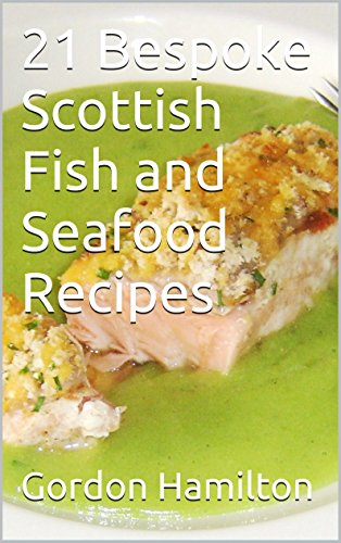 21 Bespoke Scottish Fish and Seafood Recipes (21 Bespoke Recipes Series) by Gordon Hamilton