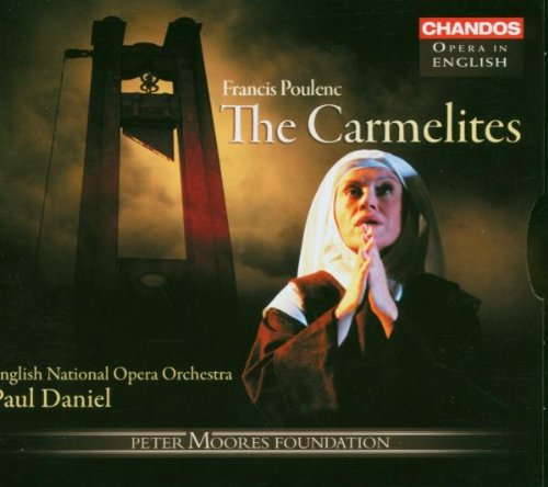 Poulenc: The Carmelites by Francis Poulenc, Paul Daniel, English National Opera Orchestra, Ashley Holland and David Stephenson