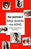 img - for Na pomoc! Moje dziecko ma ADHD (Polska wersja jezykowa) book / textbook / text book