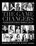 img - for The Game Changers: Success Secrets From 40 Women At The Top: How To Become A Fearless, Fabulous Girl Boss book / textbook / text book