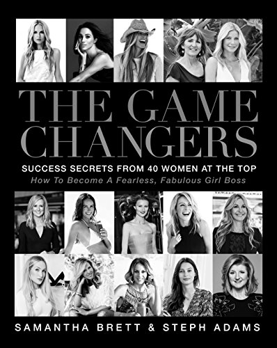 the-game-changers-success-secrets-from-40-women-at-the-top-how-to-become-a-fearless-fabulous-girl-bo