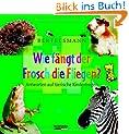 Bertelsmann Wie f�ngt der Frosch die Fliegen?: Antworten auf tierische Kinderfragen