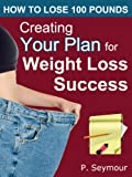 img - for Creating YOUR Plan for Weight Loss Success (How to Lose 100 Pounds) book / textbook / text book