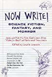 Now Write! Science Fiction, Fantasy and Horror: Speculative Fiction Exercises from Todays Best Writers and Teachers