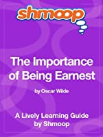 The Importance of Being Earnest: Shmoop Study Guide