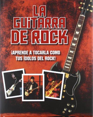 La Guitarra De Rock  ¡Aprende A Tocarla Como Tus Idolos Del Rock!