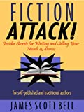 img - for Fiction Attack! Insider Secrets for Writing and Selling Your Novels & Stories -- For Self-Published and Traditional Authors book / textbook / text book