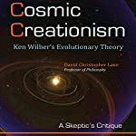 Cosmic Creationism: Ken Wilber's Theory of Evolution | David Christopher Lane