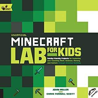Book Cover: Unofficial Minecraft Lab for Kids: Family-Friendly Projects for Exploring and Teaching Math, Science, History, and Culture Through Creative Building