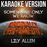 Somewhere Only We Know (Karaoke Version) [Originally Performed By Lily Allen]