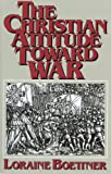 The Christian Attitude Toward War (0875521185) by Boettner, Loraine
