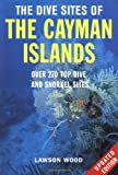 The Dive Sites of the Cayman Islands, Second Edition: Over 270 Top Dive and Snorkel Sites