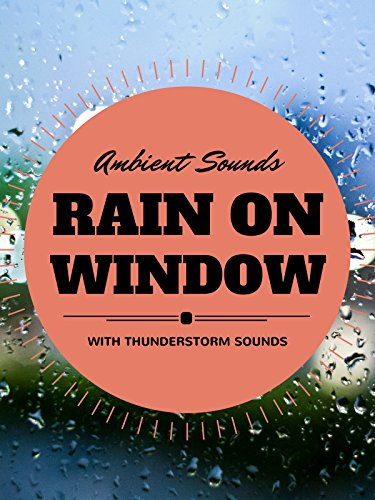 Rain on Window with Thunderstorm Sounds ambient sounds