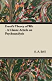 Freud's Theory of Wit - A Classic Article on Psychoanalysis (1447430867) by Brill, A. A.