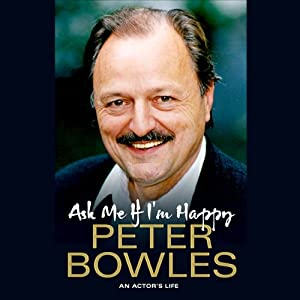 Ask Me If I'm Happy: An Actor's Life | [Peter Bowles]